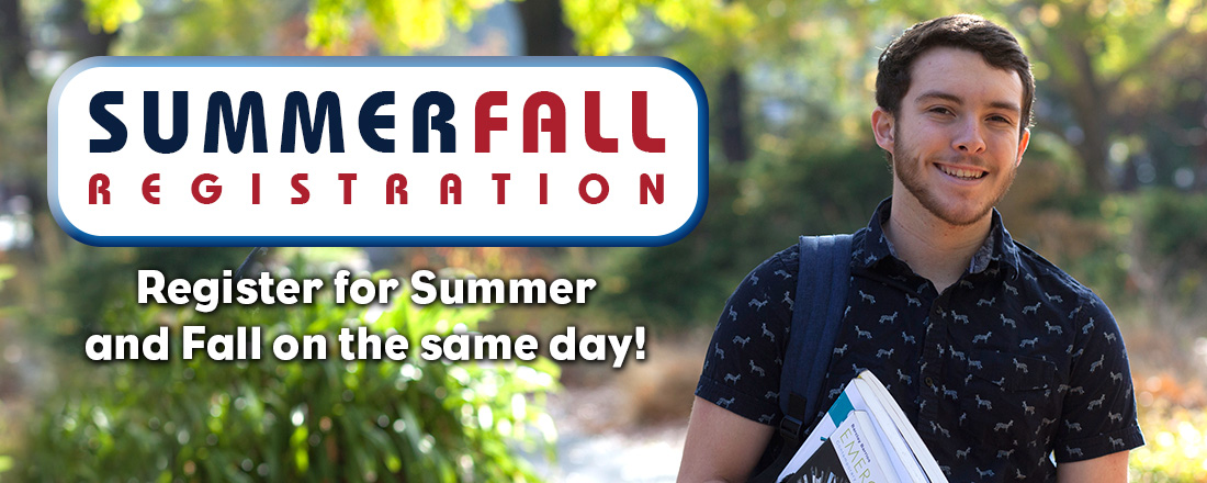 Summer Fall Registration Register for Summer and Fall on the same day!